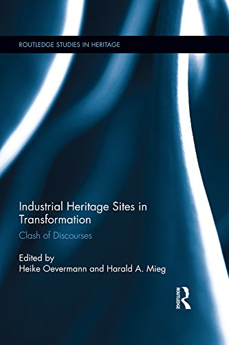 Industrial Heritage Sites in Transformation: Clash of Discourses (Routledge Studies in Heritage)