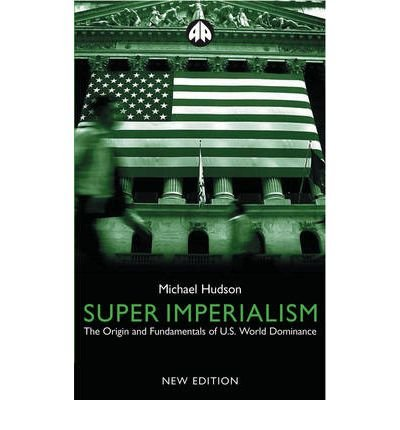 { SUPER IMPERIALISM - NEW EDITION: THE ORIGIN AND FUNDAMENTALS OF U.S. WORLD DOMINANC (NEW) } By Hudson, Michael ( Author ) [ Jan - 2003 ] [ Paperback ]