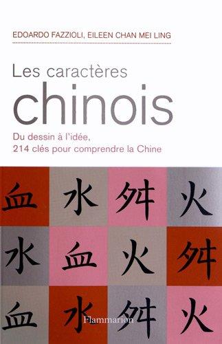 Les caractères chinois : Du dessin à l'idée, 214 caractères pour comprendre la Chine par Edoardo Fazzioli
