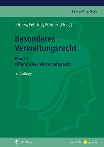 Besonderes Verwaltungsrecht: Band 1: Öffentliches Wirtschaftsrecht (C.F. Müller Lehr- und Handbuch)