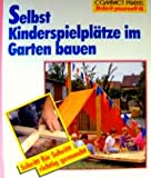 Selbst Kinderspielplätze im Garten bauen. Schritt für Schritt richtig gemacht