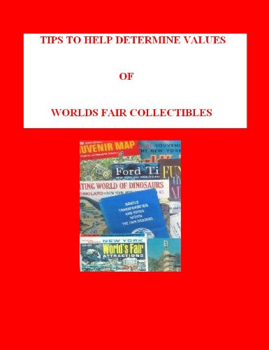 Tips To Help Determine Values of Worlds Fair Collectibles (English Edition)
