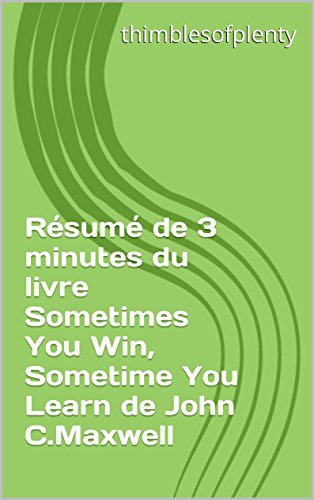 Rsum de 3 minutes du livre Sometimes You Win, Sometime You Learn de John C.Maxwell (thimblesofplenty 3 Minute Business Book Summary t. 1)