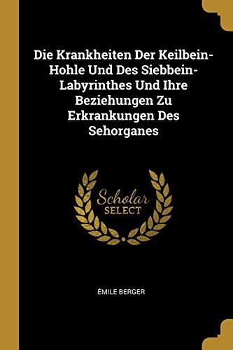 Die Krankheiten Der Keilbein-Hohle Und Des Siebbein-Labyrinthes Und Ihre Beziehungen Zu Erkrankungen Des Sehorganes