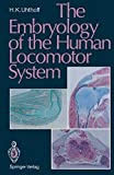 The Embryology of the Human Locomotor System - Hans K. Uhthoff