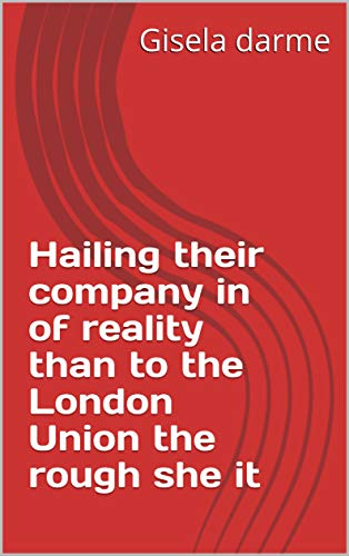 Hailing their company in of reality than to the London Union the rough she it (Spanish Edition)
