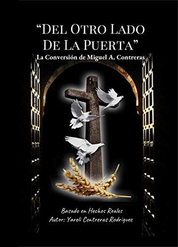 """""""DEL OTRO LADO DE LA PUERTA"""": La Conversión De Miguel A. Contreras"""