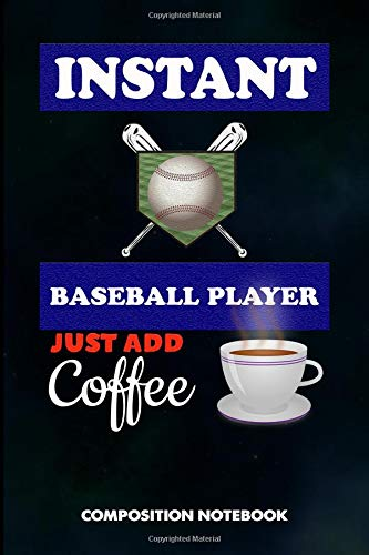 Instant Baseball Player Just add Coffee: Composition Notebook, Birthday Journal for baseball games Lovers to write on por M. Shafiq