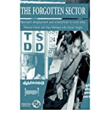 [The Forgotten Sector: Non-farm Employment and Enterprises in Rural India] (By: Thomas Fisher) [published: October, 1997]