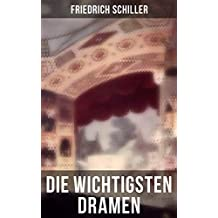 Die wichtigsten Dramen von Friedrich Schiller: Die Braut von Messina oder die feindlichen Brüder + Die Verschwörung des Fiesco zu Genua + Demetrius + Die ... + Der versöhnte Menschenfeind + Semele