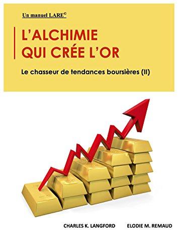 L'alchimie Qui Cre L'or: Le Chasseur De Tendances Boursires (II)