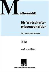 Mathematik für Wirtschaftswissenschaftler - Teil 2 - Ein Lehr- und Arbeitsbuch