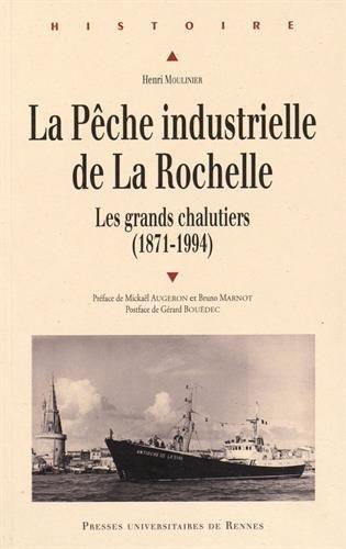 La pche industrielle de La Rochelle : Les grands chalutiers (1871-1994)