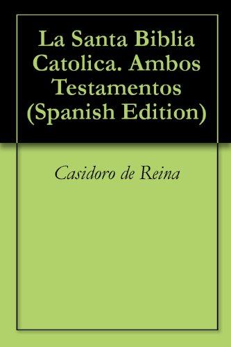 La Santa Biblia Catolica. Ambos Testamentos por Casidoro de Reina