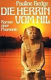 Die Herrin vom Nil : Roman e. Pharaonin - Pauline Gedge