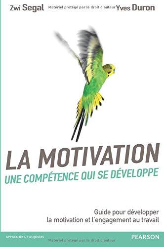 La motivation, une compétence qui se développe : Guide pour développer la motivation et l'engagement au travail par Zwi Segal