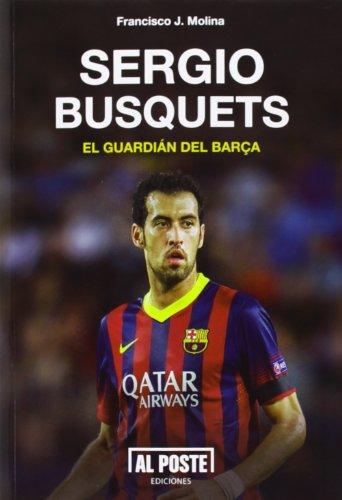 Sergio Busquets, el guardián del Barça por Francisco Javier Molina Quirós