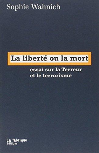 La liberté ou la mort : Essai sur la Terreur et le terrorisme par Sophie Wahnich