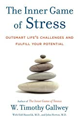 The Inner Game of Stress: Outsmart Life's Challenges and Fulfill Your Potential by W. Timothy Gallwey (2009-08-18)