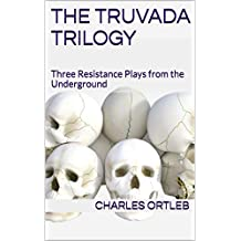 The Truvada Trilogy: Three Resistance Plays from the Underground (English Edition)