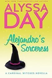 Alejandro's Sorceress: A Cardinal Witches Novella (Volume 1) by Alyssa Day (2014-04-15)