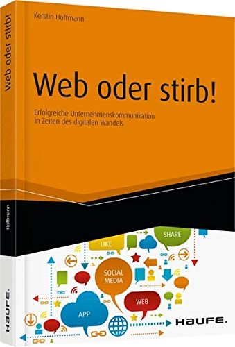 Hoffmann, Kerstin: Web oder stirb!: Erfolgreiche Unternehmenskommunikation in Zeiten des digitalen Wandels