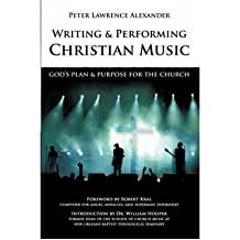 [(Writing and Performing Christian Music: God's Plan & Purpose for the Church)] [Author: Peter Lawrence Alexander] published on (September, 2007)