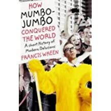 By Francis Wheen How Mumbo-jumbo Conquered the World: A Short History of Modern Delusions (1st ed.) [Hardcover]