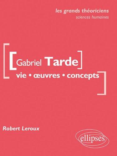 Gabriel Tarde Vie Oeuvres Concepts les Grands Thoriciens Sciences Economiques & Sociales