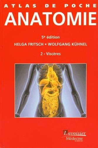Atlas de poche d'anatomie . 2 , Viscères / Helga Fritsch, Wolfgang Kühnel ; édition révisée par Helmut Leonhardt ; traduit de l'allemand par Pierre Bourjat,... ; illustrations de Gerhard Spitzer et Holger Vanselow.- Paris : Lavoisier Médecine-Sciences , DL 2015, cop. 2015