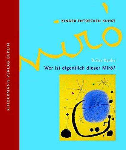 Wer ist eigentlich dieser Miró? (Kinder entdecken Kunst)