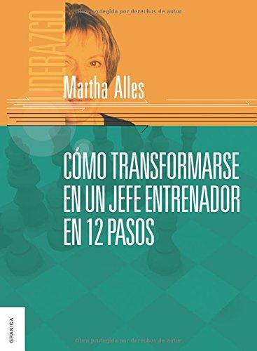 Como Transformarse En Un Jefe Entrenador En 12 Pasos por Martha Alles