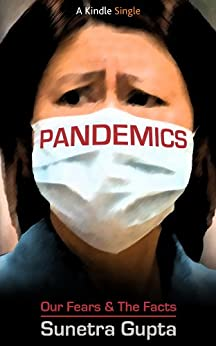 Pandemics: Our Fears and the Facts (Kindle Single) by [Gupta, Sunetra]