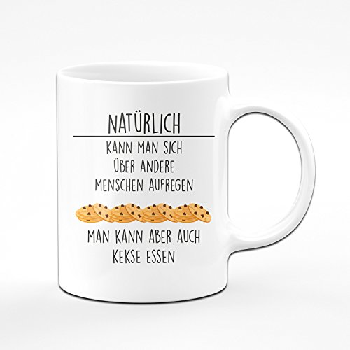 Tasse Natürlich Kann Man Sich über Andere aufregen. Man Kann aber Auch Kekse Essen - Kaffeetasse - Lustige Tassen