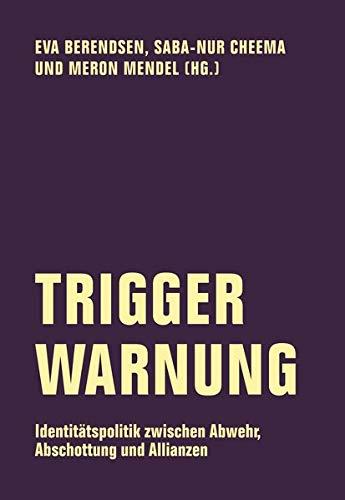 Trigger-Warnung. Identitätspolitik zwischen Abwehr, Abschottung und Allianzen