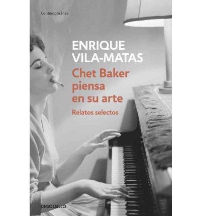 Chet Baker piensa en su arte / Chet Baker Thinks About his Art: Relatos selectos / Selected Stories (Paperback)(Spanish) - Common