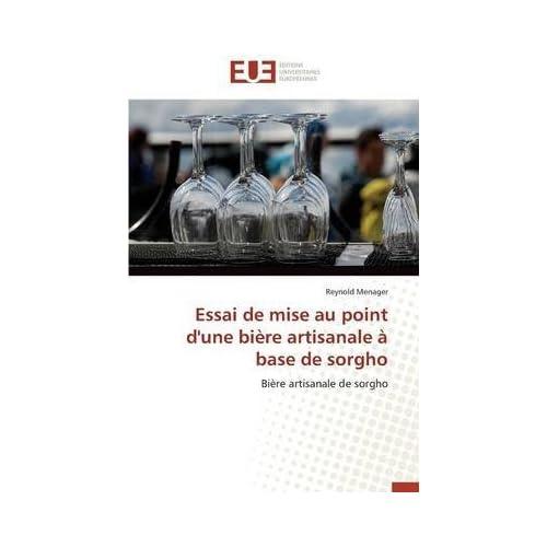 [(Essai de Mise Au Point D'Une Biere Artisanale a Base de Sorgho)] [By (author) Menager Reynold] published on (July, 2014)