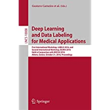 Deep Learning and Data Labeling for Medical Applications: First International Workshop, LABELS 2016, and Second International Workshop, DLMIA 2016, Held ... (Lecture Notes in Computer Science)