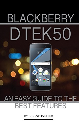 BlackBerry DTEK50: An Easy Guide to the Best Features