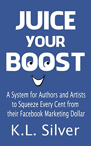 juice-your-boost-a-system-for-authors-and-artists-to-squeeze-every-cent-from-their-facebook-marketin