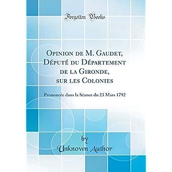 Opinion de M. Gaudet, Député Du Département de la Gironde, Sur Les Colonies: Prononcée Dans La Séance Du 23 Mars 1792 (Classic Reprint)