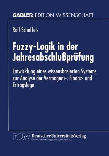 Fuzzy-Logik in der Jahresabschlußprüfung: Entwicklung Eines Wissensbasierten Systems Zur Analyse Der Vermögens-, Finanz- Und Ertragslage (German Edition)