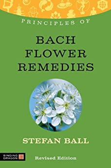Principles of Bach Flower Remedies: What it is, how it works, and what it can do for you par [Ball, Stefan]