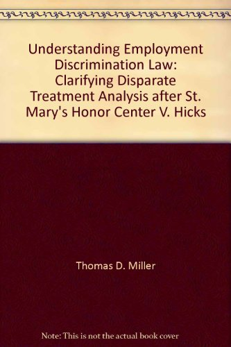 Understanding Employment Discrimination Law: Clarifying Disparate Treatment Analysis after St. Mary's Honor Center V. Hicks