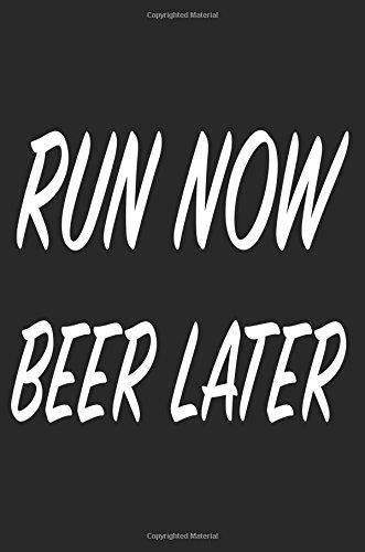 Run Now Beer Later: Blank Lined Journal - Journals for Runners, 10k, Running Log Book por Daniel Timothy