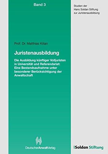 Juristenausbildung - Die Ausbildung künftiger Volljuristen: Die Ausbildung künftiger Volljuristen in Universität und Referendariat: Eine ... der Anwaltschaft (Soldaninstitut)