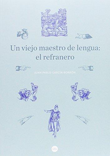 UN VIEJO MAESTRO DE LENGUA: EL REFRANERO (BIBLIOTECA UNIVERSITÀRIA) por JUAN-PABLO GARCIA-BORRON