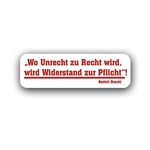 Aufkleber / Sticker -Wo Unrecht zu Recht wird, wird Widerstand zur Pflicht! Deutschland Demo Regierung Politik Revolution Neuwahlen Protest Bertolt Brecht 10x3cm #A2654