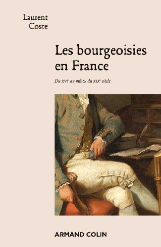 Les bourgeoisies en France : Du XVIe au milieu du XIXe siècle par Laurent Coste