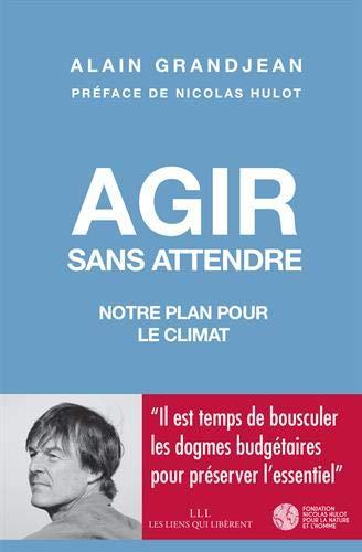 Agir sans attendre Notre plan pour un new deal vert par  Alexis Grandjean, préface de Nicolas Hulot